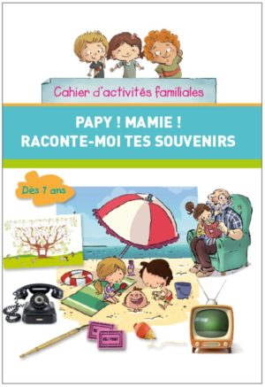 Papy ! Mamie ! Raconte-moi tes souvenirs !